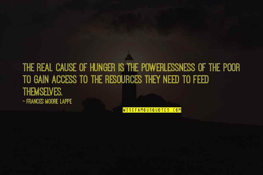 Dopiness Quotes By Frances Moore Lappe: The real cause of hunger is the powerlessness