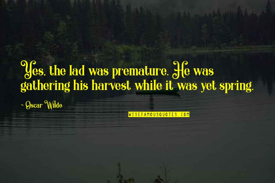 Dopiness Quotes By Oscar Wilde: Yes, the lad was premature. He was gathering