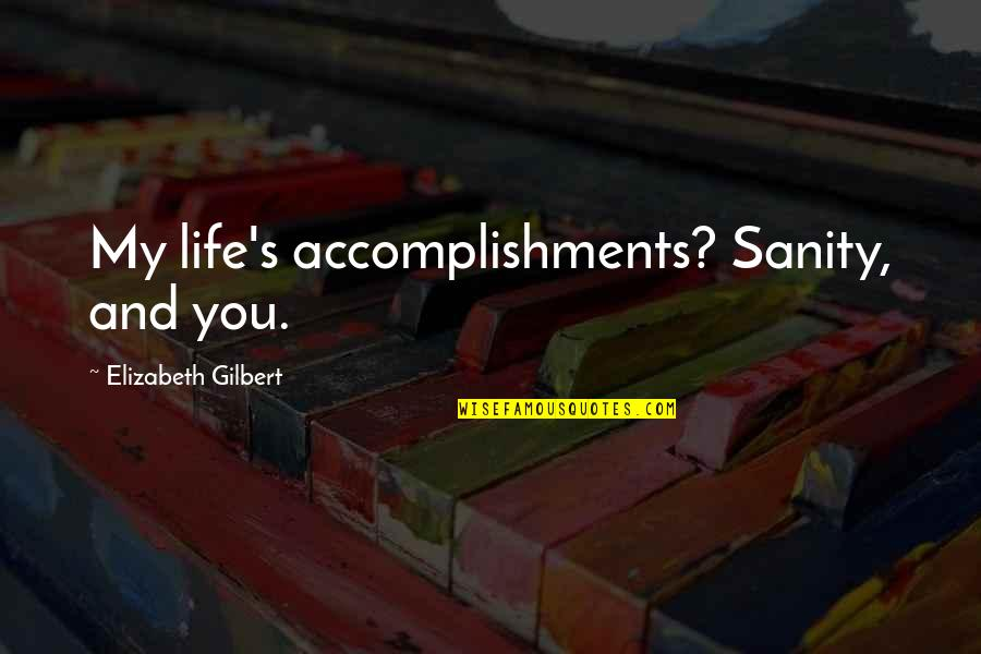 Doppels Quotes By Elizabeth Gilbert: My life's accomplishments? Sanity, and you.