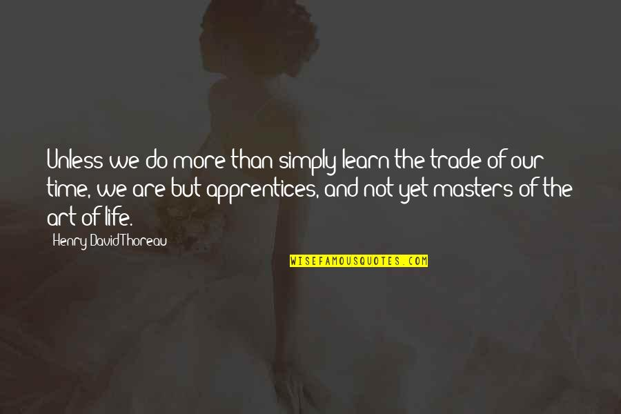 Doppels Quotes By Henry David Thoreau: Unless we do more than simply learn the