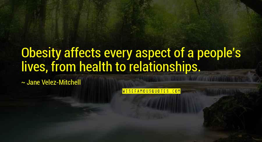 Doppels Quotes By Jane Velez-Mitchell: Obesity affects every aspect of a people's lives,