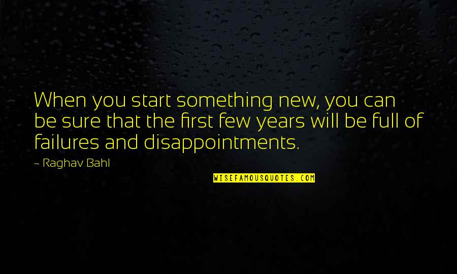 Doppels Quotes By Raghav Bahl: When you start something new, you can be