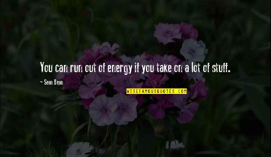 Doppels Quotes By Sean Bean: You can run out of energy if you