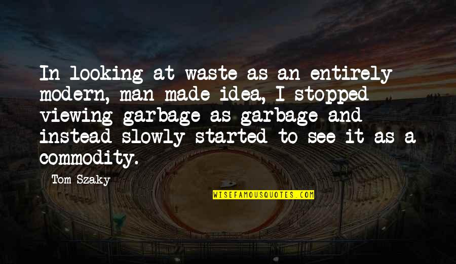 Doppels Quotes By Tom Szaky: In looking at waste as an entirely modern,