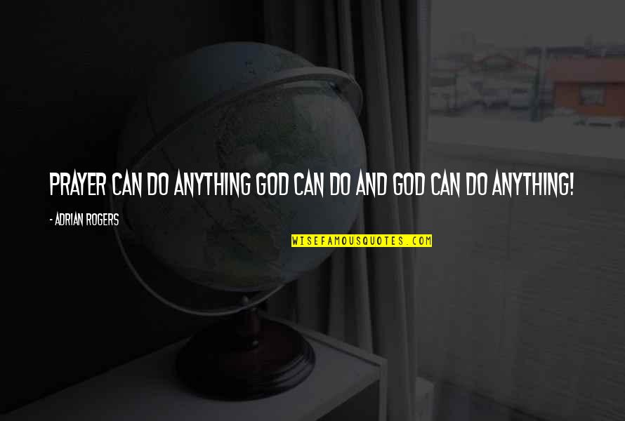 Dorcas Lane Quotes By Adrian Rogers: Prayer can do anything God can do and
