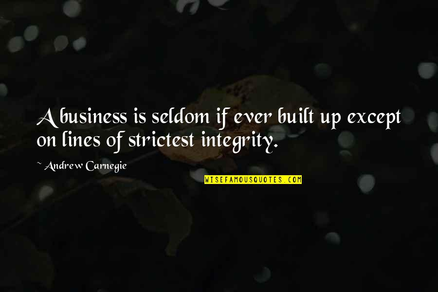 Dorcas Lane Quotes By Andrew Carnegie: A business is seldom if ever built up
