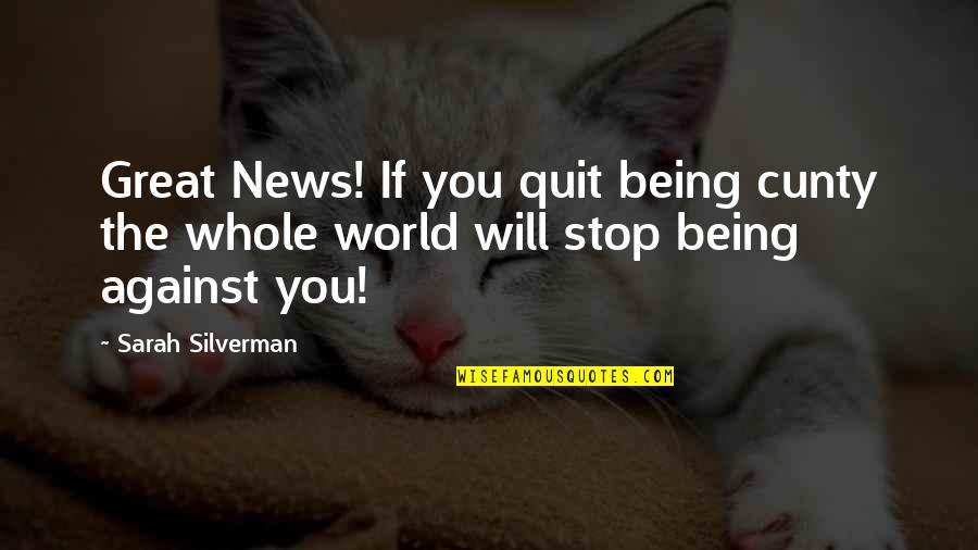Dorcas Lane Quotes By Sarah Silverman: Great News! If you quit being cunty the