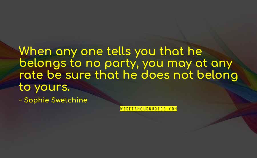 Dorcas Lane Quotes By Sophie Swetchine: When any one tells you that he belongs