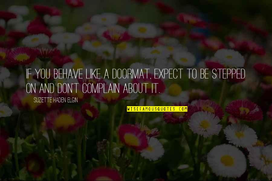 Dorcas Lane Quotes By Suzette Haden Elgin: If you behave like a doormat, expect to