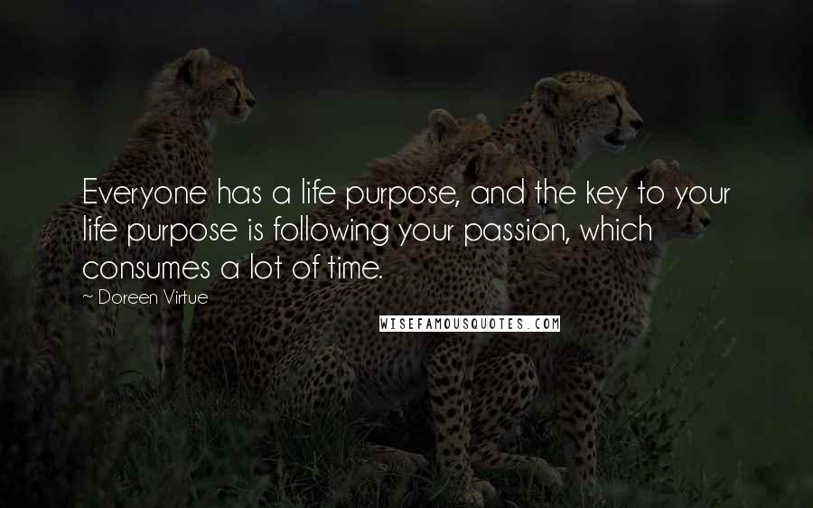 Doreen Virtue quotes: Everyone has a life purpose, and the key to your life purpose is following your passion, which consumes a lot of time.