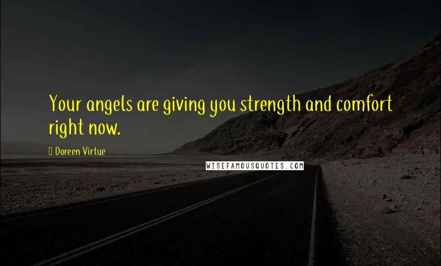 Doreen Virtue quotes: Your angels are giving you strength and comfort right now.