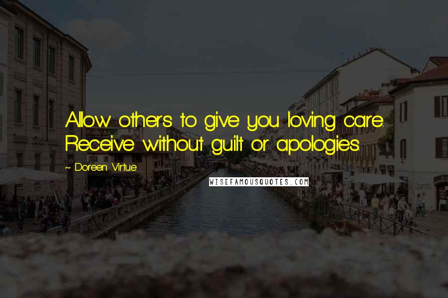 Doreen Virtue quotes: Allow others to give you loving care. Receive without guilt or apologies.