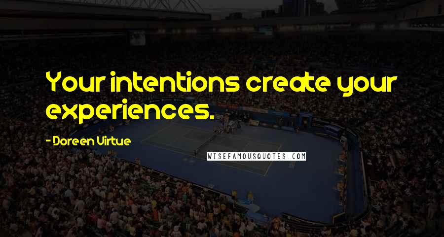 Doreen Virtue quotes: Your intentions create your experiences.
