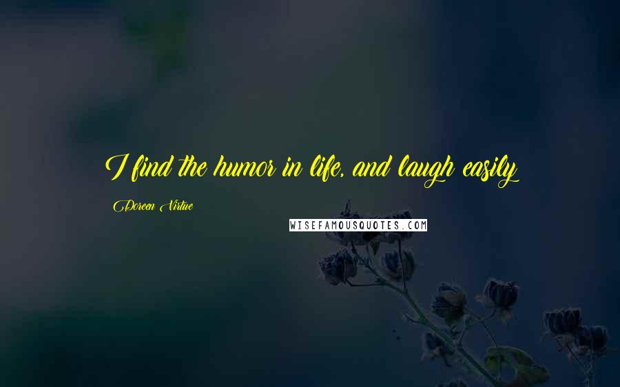 Doreen Virtue quotes: I find the humor in life, and laugh easily
