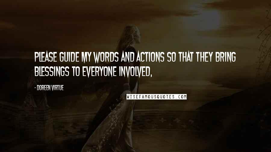 Doreen Virtue quotes: Please guide my words and actions so that they bring blessings to everyone involved,