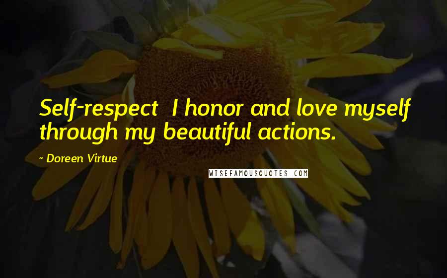 Doreen Virtue quotes: Self-respect I honor and love myself through my beautiful actions.