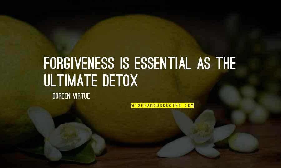 Doreen Virtue Quotes By Doreen Virtue: Forgiveness is essential as the ultimate detox