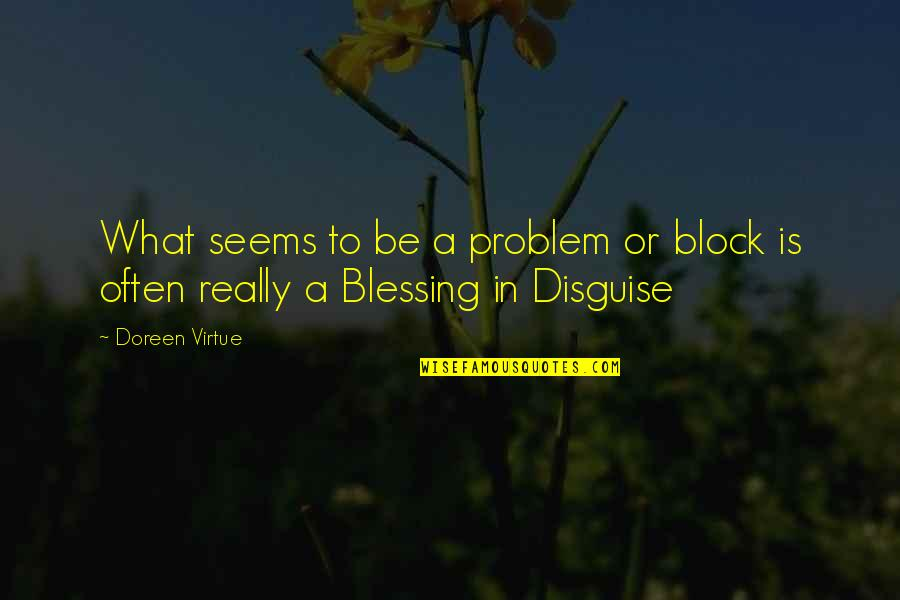 Doreen Virtue Quotes By Doreen Virtue: What seems to be a problem or block