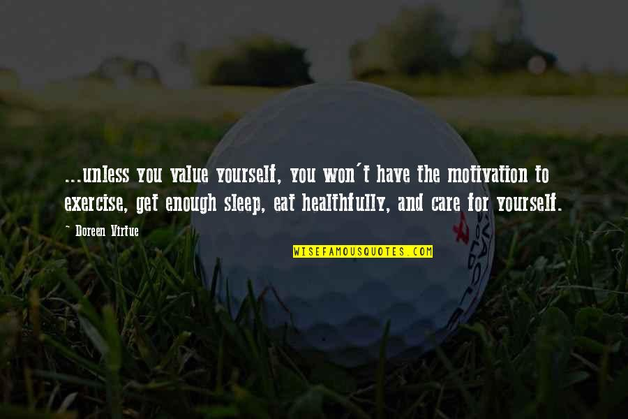 Doreen Virtue Quotes By Doreen Virtue: ...unless you value yourself, you won't have the