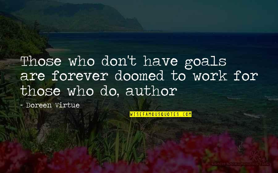 Doreen Virtue Quotes By Doreen Virtue: Those who don't have goals are forever doomed