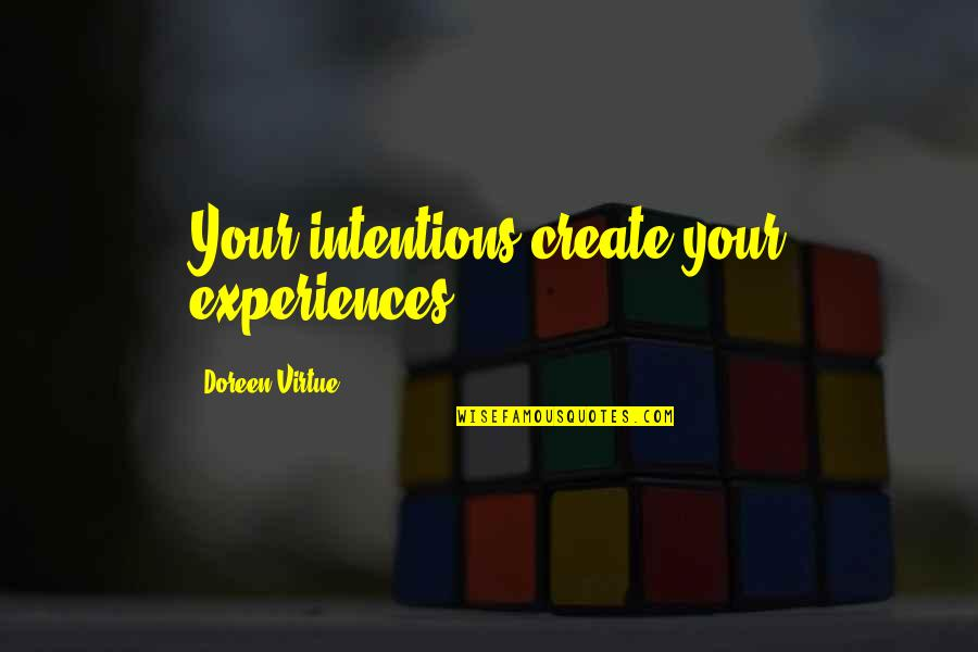 Doreen Virtue Quotes By Doreen Virtue: Your intentions create your experiences.