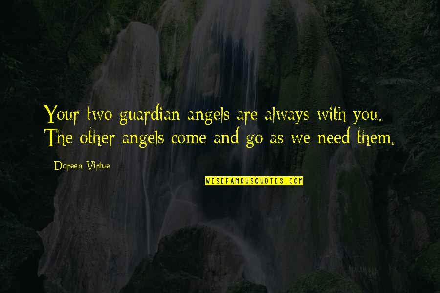 Doreen Virtue Quotes By Doreen Virtue: Your two guardian angels are always with you.