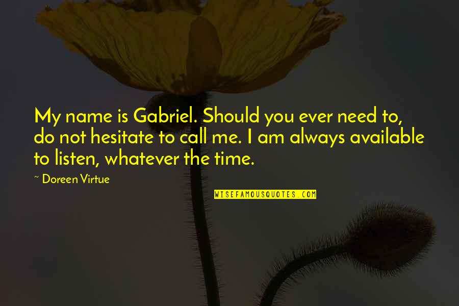 Doreen Virtue Quotes By Doreen Virtue: My name is Gabriel. Should you ever need