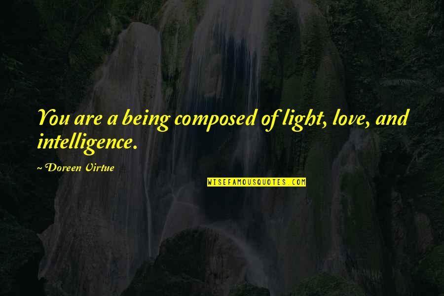Doreen Virtue Quotes By Doreen Virtue: You are a being composed of light, love,