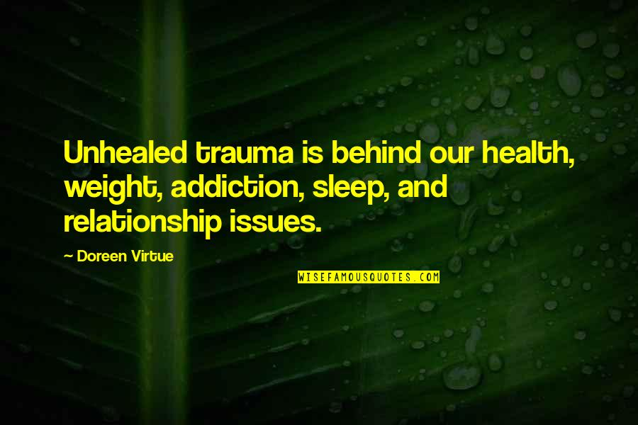 Doreen Virtue Quotes By Doreen Virtue: Unhealed trauma is behind our health, weight, addiction,