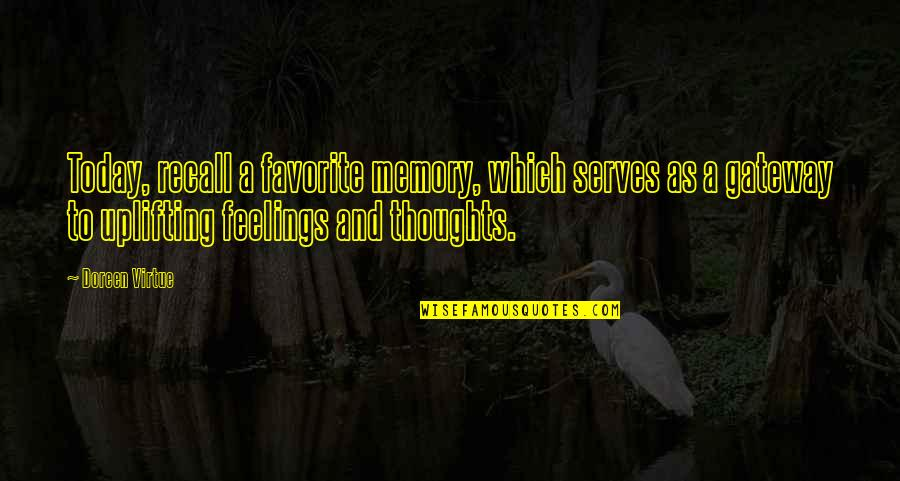 Doreen Virtue Quotes By Doreen Virtue: Today, recall a favorite memory, which serves as