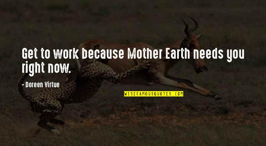 Doreen Virtue Quotes By Doreen Virtue: Get to work because Mother Earth needs you