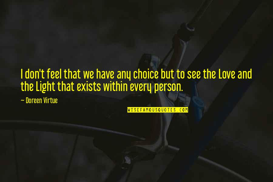 Doreen Virtue Quotes By Doreen Virtue: I don't feel that we have any choice