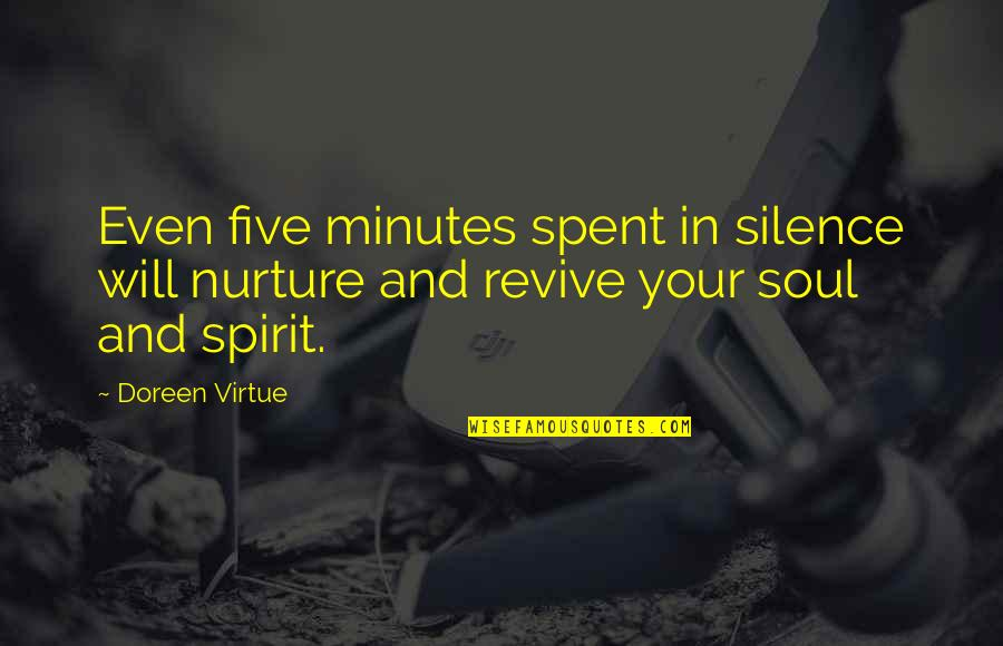 Doreen Virtue Quotes By Doreen Virtue: Even five minutes spent in silence will nurture