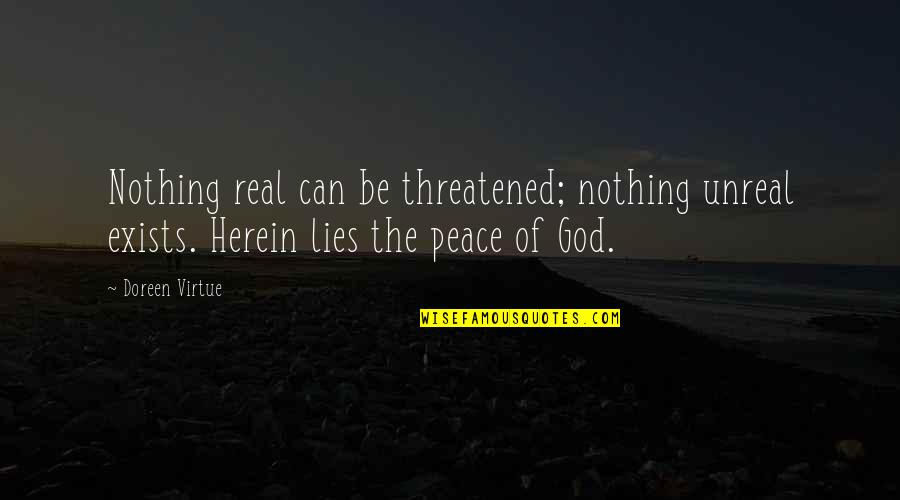 Doreen Virtue Quotes By Doreen Virtue: Nothing real can be threatened; nothing unreal exists.