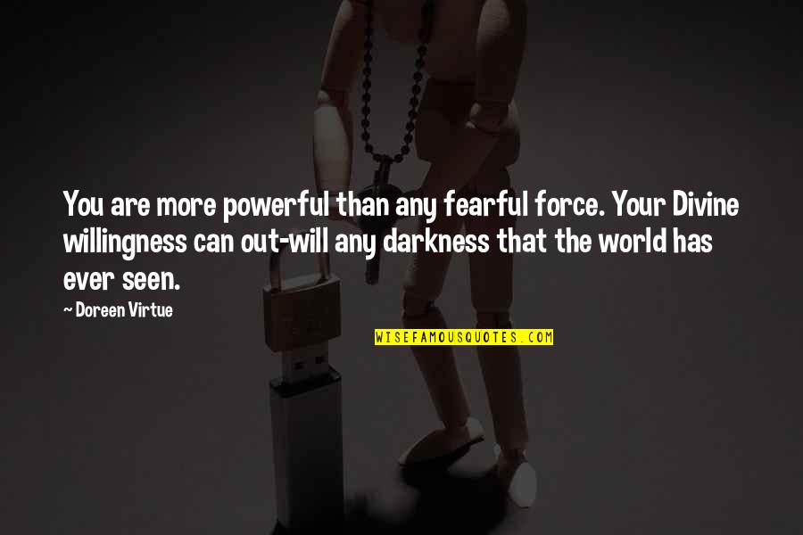 Doreen Virtue Quotes By Doreen Virtue: You are more powerful than any fearful force.