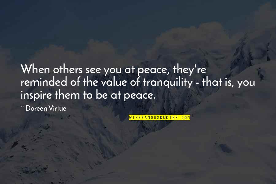 Doreen Virtue Quotes By Doreen Virtue: When others see you at peace, they're reminded