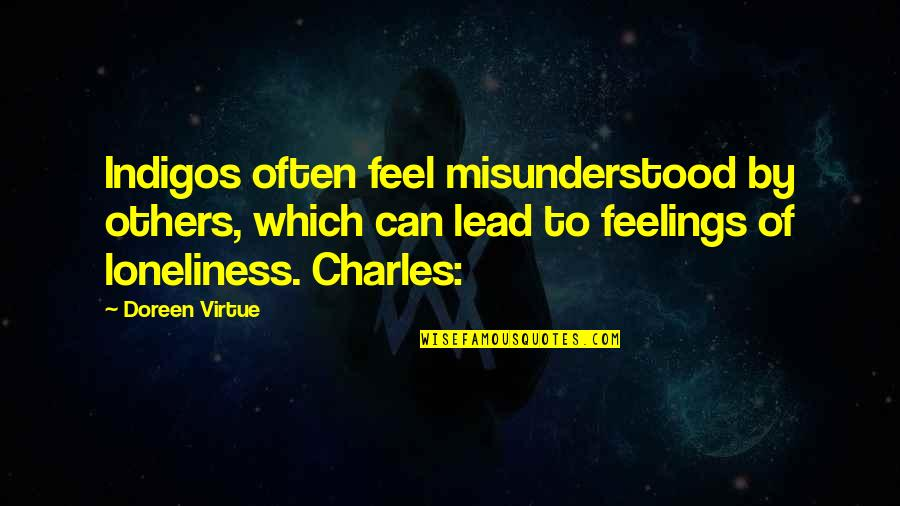 Doreen Virtue Quotes By Doreen Virtue: Indigos often feel misunderstood by others, which can