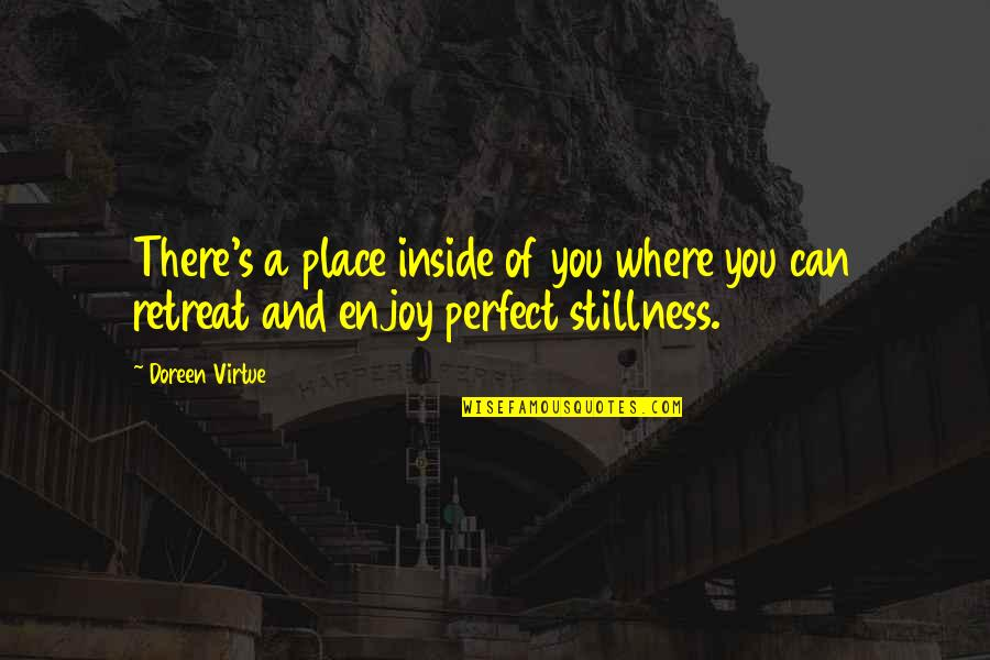 Doreen Virtue Quotes By Doreen Virtue: There's a place inside of you where you
