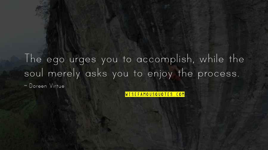 Doreen Virtue Quotes By Doreen Virtue: The ego urges you to accomplish, while the