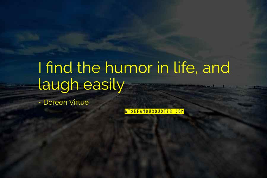 Doreen Virtue Quotes By Doreen Virtue: I find the humor in life, and laugh