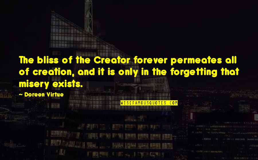 Doreen Virtue Quotes By Doreen Virtue: The bliss of the Creator forever permeates all
