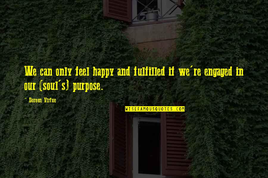 Doreen Virtue Quotes By Doreen Virtue: We can only feel happy and fulfilled if
