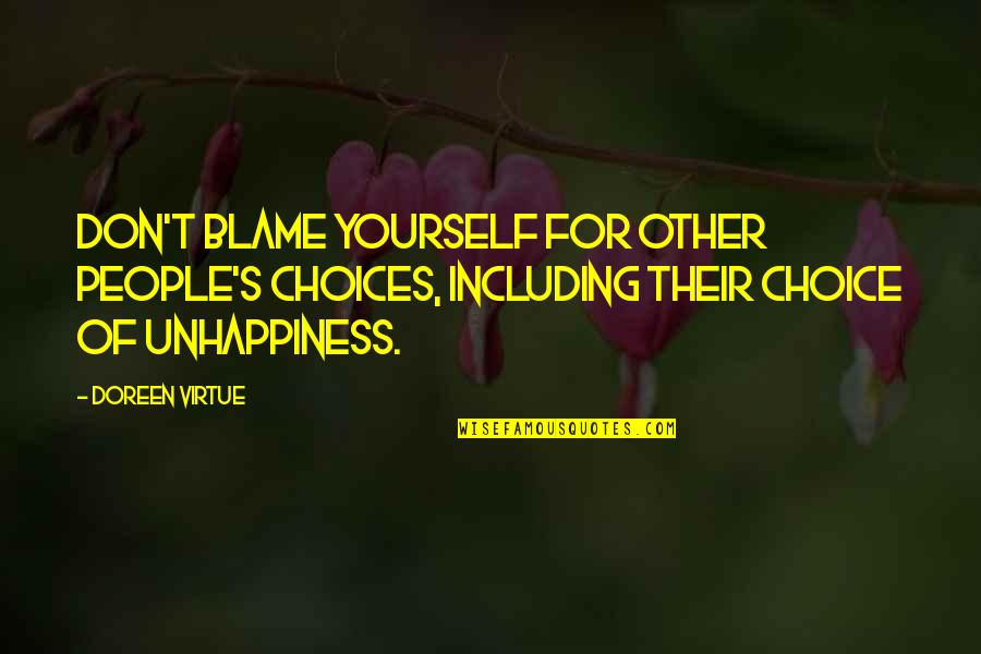 Doreen Virtue Quotes By Doreen Virtue: Don't blame yourself for other people's choices, including
