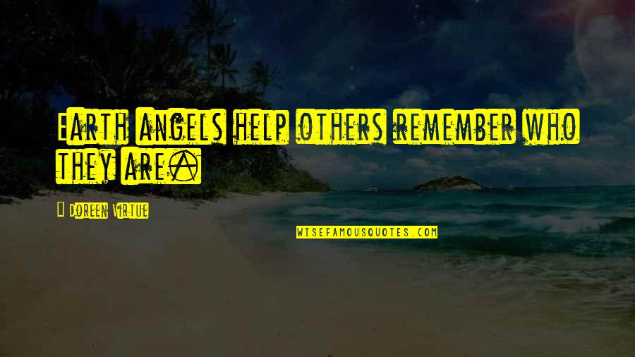 Doreen Virtue Quotes By Doreen Virtue: Earth angels help others remember who they are.