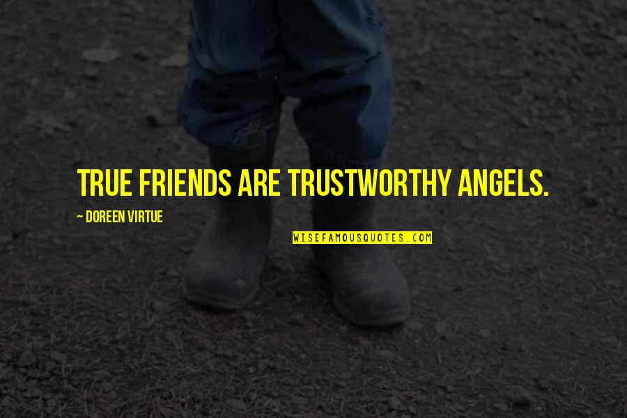 Doreen Virtue Quotes By Doreen Virtue: True friends are trustworthy angels.