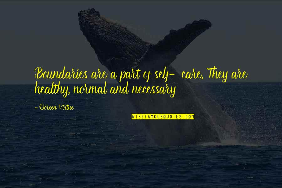 Doreen Virtue Quotes By Doreen Virtue: Boundaries are a part of self-care. They are