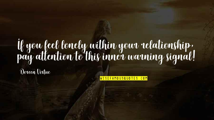 Doreen Virtue Quotes By Doreen Virtue: If you feel lonely within your relationship, pay