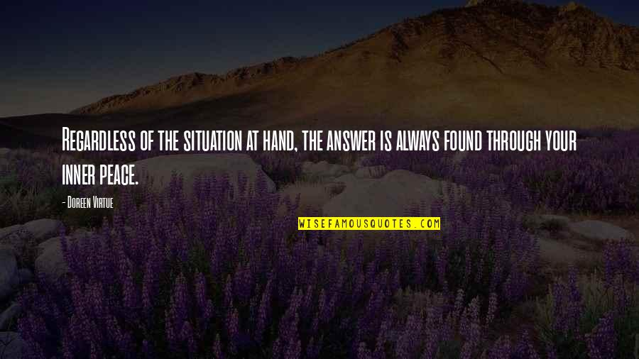 Doreen Virtue Quotes By Doreen Virtue: Regardless of the situation at hand, the answer