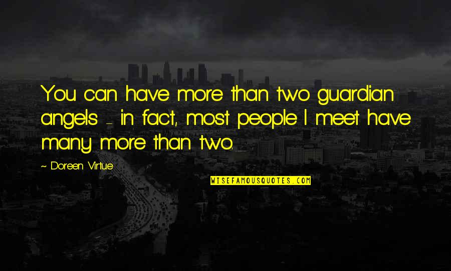 Doreen Virtue Quotes By Doreen Virtue: You can have more than two guardian angels