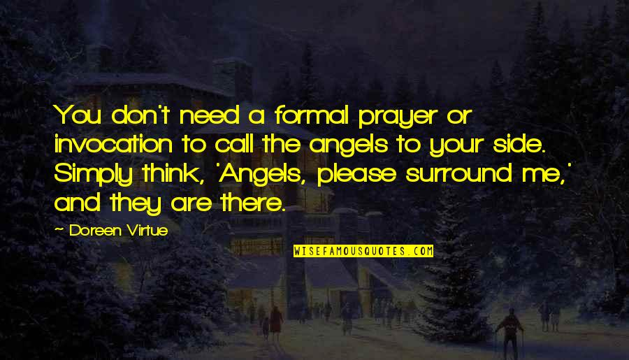 Doreen Virtue Quotes By Doreen Virtue: You don't need a formal prayer or invocation
